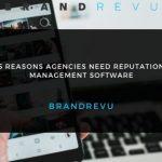 Reasons Agencies Need Reputation Management Software